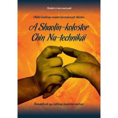 Könyv: A Shaolin-kolostor Chin Na-technikái